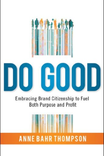 Do Good : Embracing Brand Citizenship to Fuel Both Purpose and Profit
