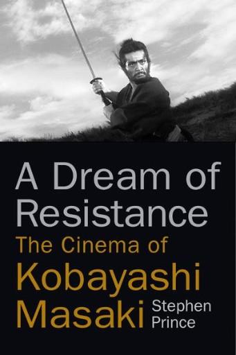 A Dream of Resistance : The Cinema of Kobayashi Masaki