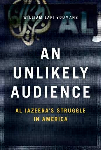 An Unlikely Audience : Al Jazeera's Struggle in America