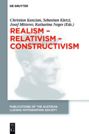 Realism - Relativism - Constructivism : Proceedings of the 38th International Wittgenstein Symposium in Kirchberg
