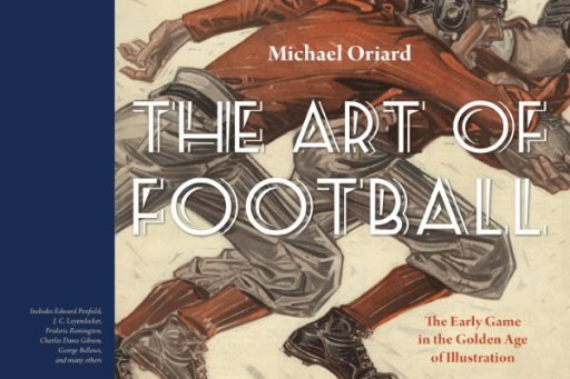 The Art of Football : The Early Game in the Golden Age of Illustration