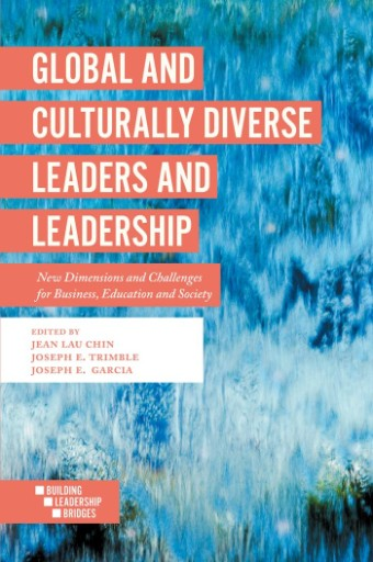 Global and Culturally Diverse Leaders and Leadership : New Dimensions and Challenges for Business, Education and Society