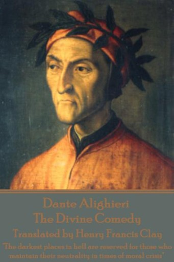 Dante Alighieri - The Divine Comedy, Translated by Henry Francis Clay : 'The Darkest Places in Hell Are Reserved for Those Who Maintain Their Neutrality in Times of Moral Crisis'
