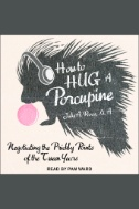 How to Hug a Porcupine: Negotiating the Prickly Points of the Tween Years - Audiobook
