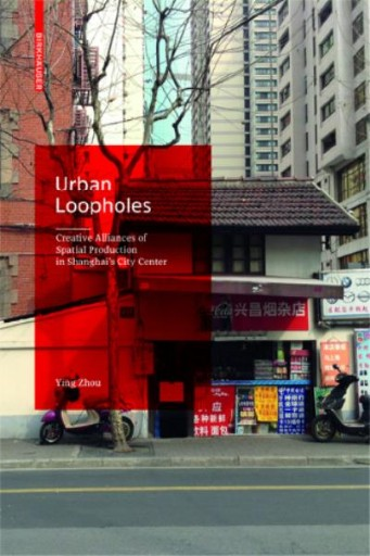 Urban Loopholes : Creative Alliances of Spatial Production in Shanghai's City Center