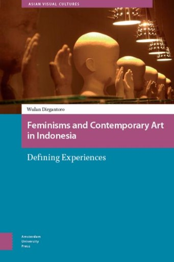 Feminisms and Contemporary Art in Indonesia : Defining Experiences