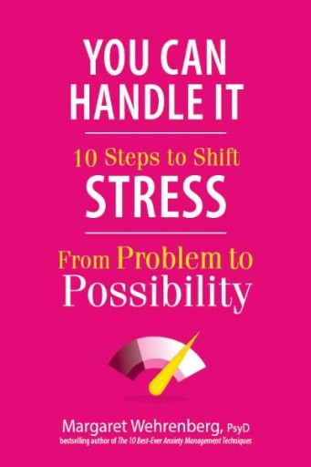 You Can Handle It : 10 Steps to Shift Stress From Problem to Possibility