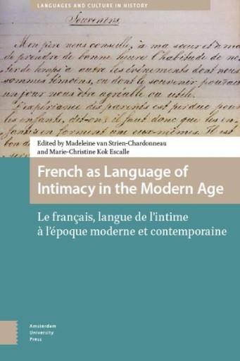 French As Language of Intimacy in the Modern Age : Le Français, Langue De L'Intime À L'Époque Moderne Et Contemporaire