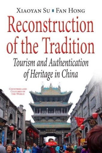 Reconstruction of the Tradition : Tourism and Authentication of Heritage in China