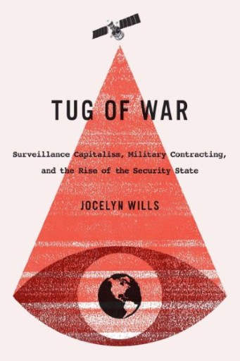 Tug of War : Surveillance Capitalism, Military Contracting, and the Rise of the Security State