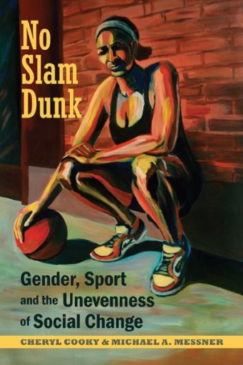No Slam Dunk : Gender, Sport and the Unevenness of Social Change