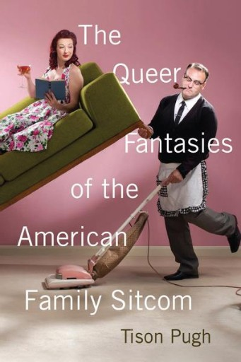 The Queer Fantasies of the American Family Sitcom