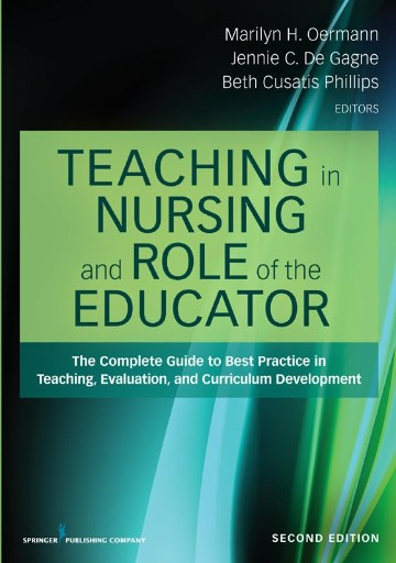 Teaching in Nursing and Role of the Educator, Second Edition : The Complete Guide to Best Practice in Teaching, Evaluation, and Curriculum Development