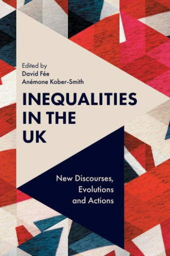 Inequalities in the UK : New Discourses, Evolutions and Actions