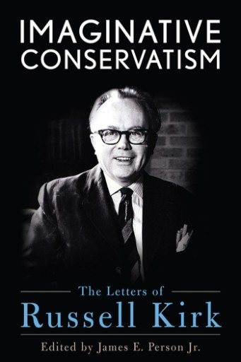 Imaginative Conservatism : The Letters of Russell Kirk