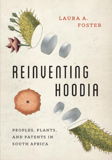 Reinventing Hoodia : Peoples, Plants, and Patents in South Africa