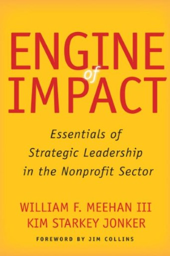 Engine of Impact : Essentials of Strategic Leadership in the Nonprofit Sector