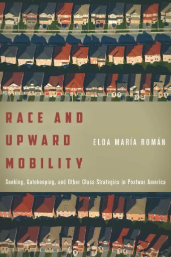 Race and Upward Mobility : Seeking, Gatekeeping, and Other Class Strategies in Postwar America