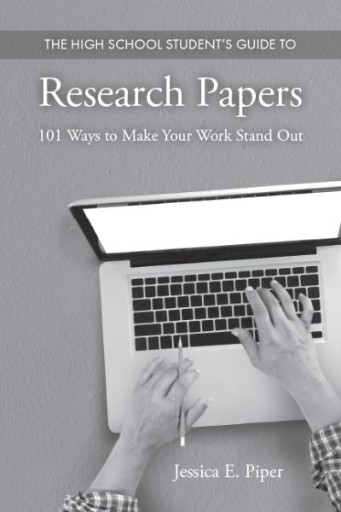 The High School Student's Guide to Research Papers : 101 Ways to Make Your Work Stand Out