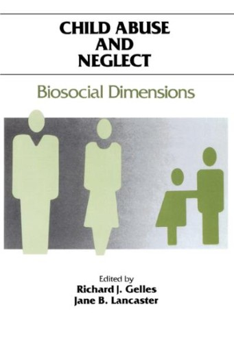 Child Abuse and Neglect : Biosocial Dimensions - Foundations of Human Behavior