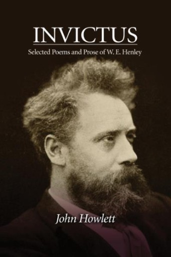 Invictus : Selected Poems and Prose of W. E. Henley