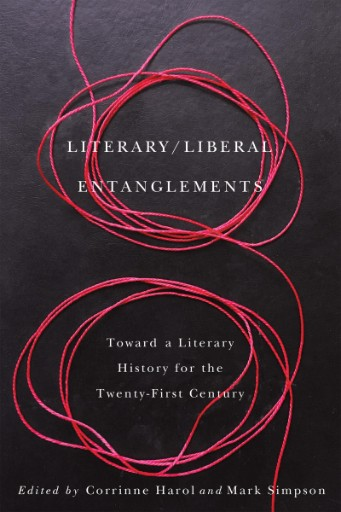 Literary/liberal Entanglements : Toward a Literary History for the Twenty-first Century