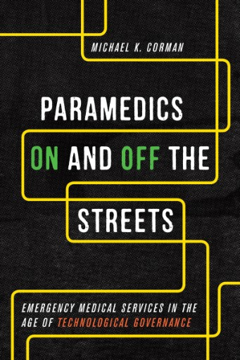 Paramedics on and off the Streets : Emergency Medical Services in the Age of Technological Governance