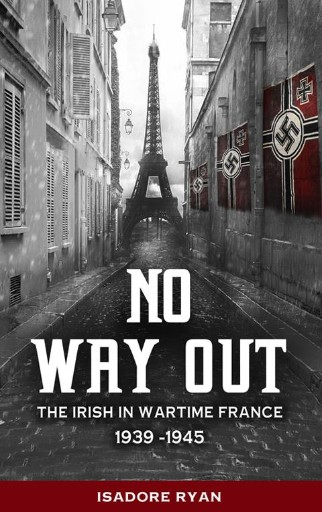 No Way Out : The Irish in Wartime France, 1939–1945