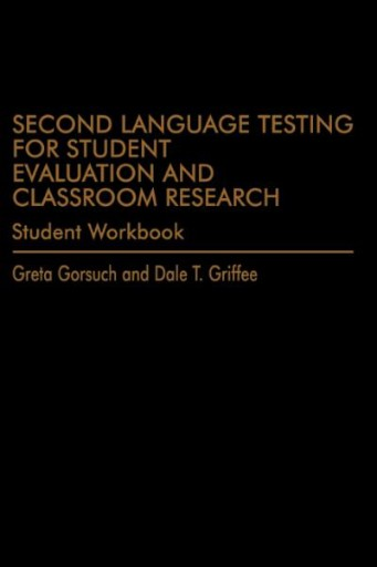 Second Language Testing for Student Evaluation and Classroom Research : Student Workbook