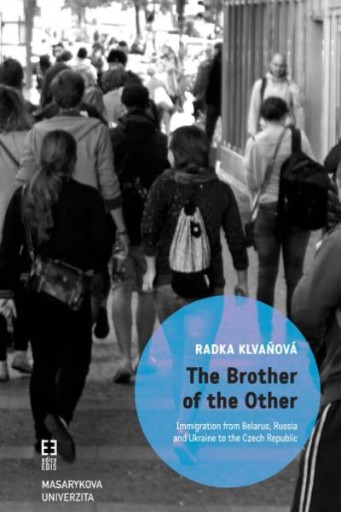 The Brother of the Other : Immigration From Belarus, Russia and Ukraine to the Czech Republic and the Boundaries of Belonging