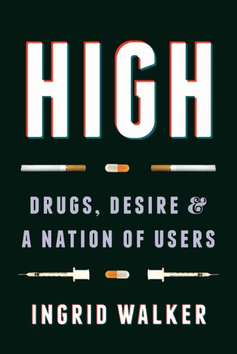 High : Drugs, Desire, and a Nation of Users