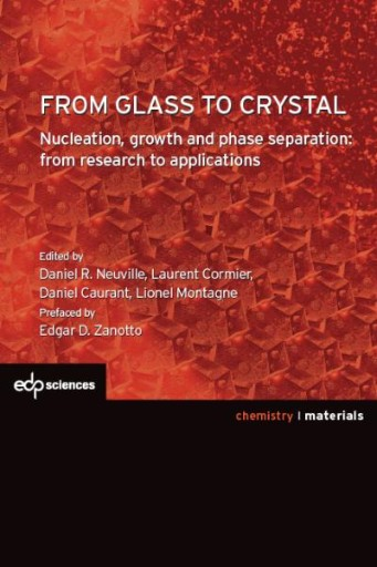 From Glass to Crystal : Nucleation, Growth and Phase Separation: From Research to Applications