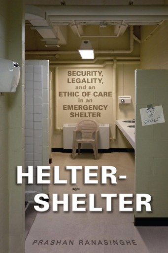 Helter-Shelter : Security, Legality, and an Ethic of Care in an Emergency Shelter