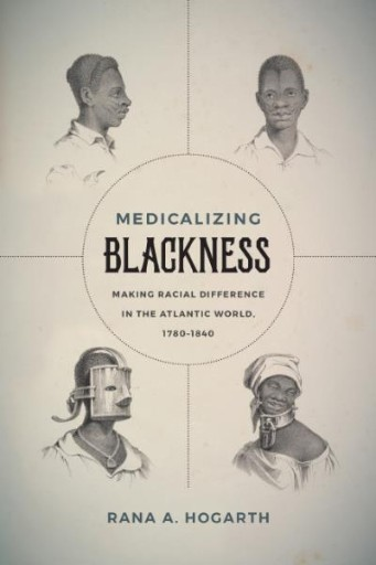 Medicalizing Blackness : Making Racial Difference in the Atlantic World, 1780-1840