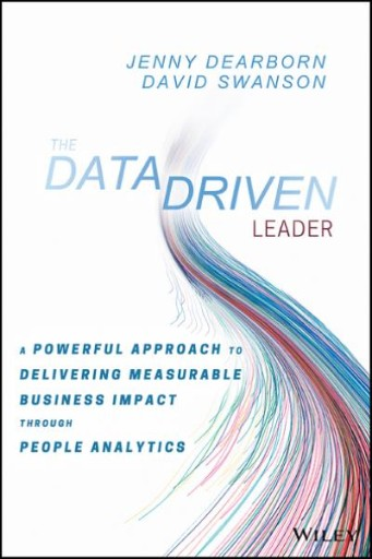 The Data Driven Leader : A Powerful Approach to Delivering Measurable Business Impact Through People Analytics