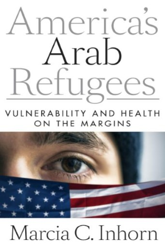 America's Arab Refugees : Vulnerability and Health on the Margins