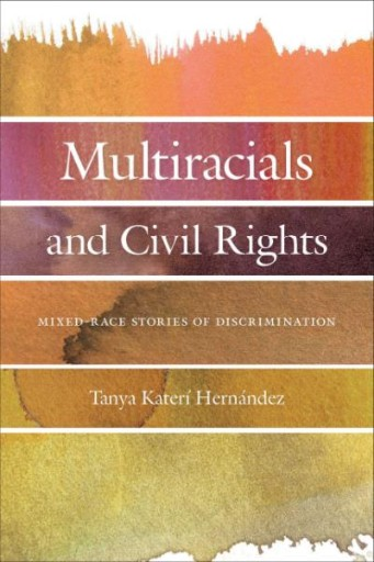 Multiracials and Civil Rights : Mixed-Race Stories of Discrimination