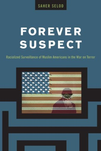 Forever Suspect : Racialized Surveillance of Muslim Americans in the War on Terror