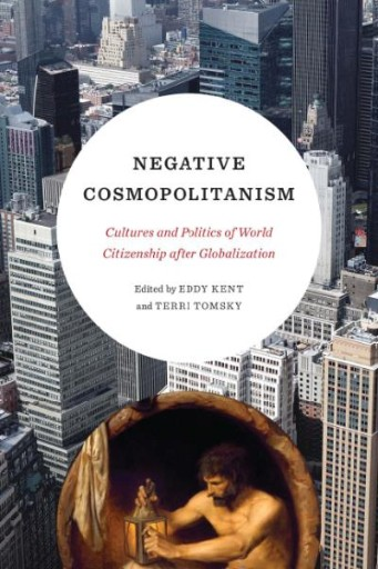 Negative Cosmopolitanism : Cultures and Politics of World Citizenship After Globalization