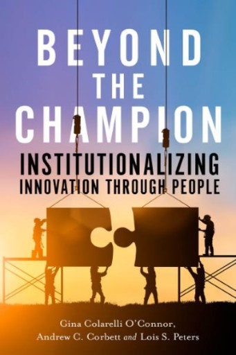 Beyond the Champion : Institutionalizing Innovation Through People