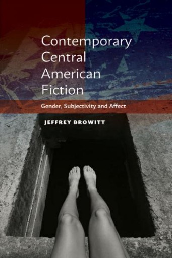 Contemporary Central American Fiction : Gender, Subjectivity and Affect