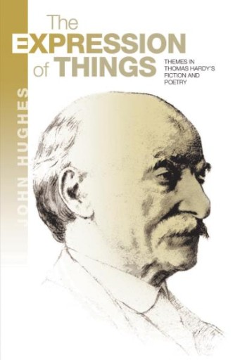 The Expression of Things : Themes in Thomas Hardy's Fiction and Poetry