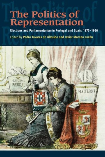 The Politics of Representation : Elections and Parliamentarism in Portugal and Spain, 1875-1926
