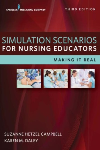 Simulation Scenarios for Nursing Educators, Third Edition : Making It Real