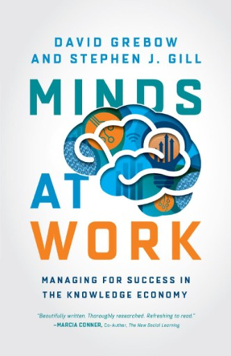Minds at Work : Managing for Success in the Knowledge Economy