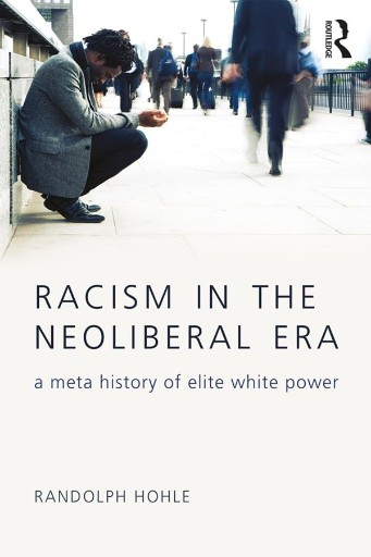 Racism in the Neoliberal Era : A Meta History of Elite White Power