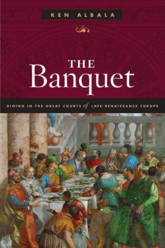 The Banquet : Dining in the Great Courts of Late Renaissance Europe