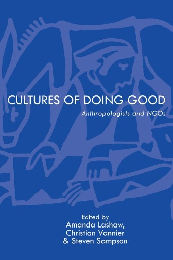 Cultures of Doing Good : Anthropologists and NGOs