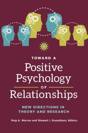 Toward a Positive Psychology of Relationships: New Directions in Theory and Research