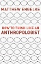 Engaging Anthropological Theory : A Social and Political History
